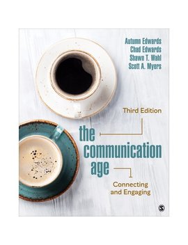 The Communication Age : Connecting And Engaging by Autumn Edwards; Chad C Edwards; Shawn T Wahl