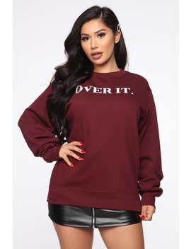 Over It Sweatshirt   Burgundy by Fashion Nova