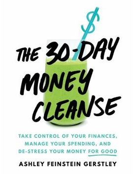 The 30 Day Money Cleanse: Take Control Of Your Finances, Manage Your Spending, And De Stress Your Money For Good by Better World Books