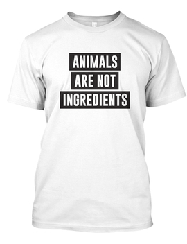 Animals Are Not Ingredients by Teespring