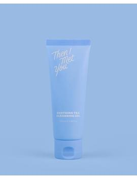 Soothing Tea Cleansing Gel by Then I Met You
