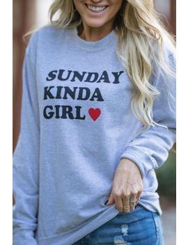 Sunday Kind Of Girl Sweatshirt   Grey by Hazel & Olive