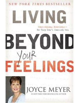 living-beyond-your-feelings:-controlling-emotions-so-they by joyce-meyer