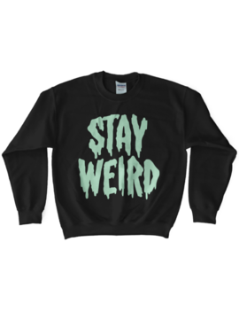 'stay Weird' Glow In The Dark Sweatshirt by Wicked