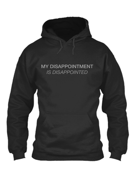 My Disappointment Hoodie by Teespring