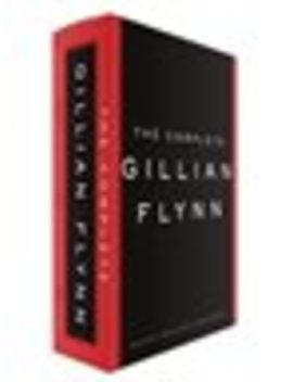 The Complete Gillian Flynn: Gone Girl, Dark... by Gillian Flynn