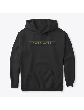 Caffeinated by Teespring