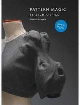 Pattern Magic: Strech Fabrics : Stretch Fabrics by Tomoko Nakamichi