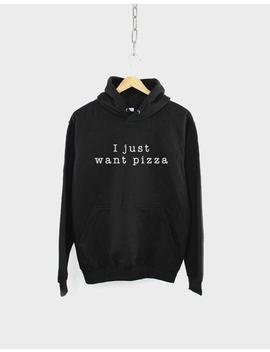 I Just Want Pizza Food Hoodie by Etsy