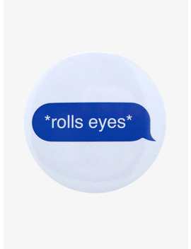 Rolls Eyes Conversation Bubble Button by Hot Topic