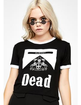 Almost Dead Ringer Tee by Vera's Eyecandy