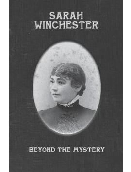 Sarah Winchester : Beyond The Mystery by Bennett Jacobstein