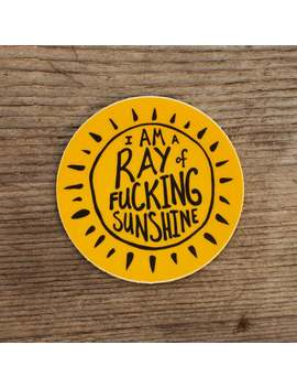 I'm A Ray Of Fucking Sunshine Premium Sticker   This Decal Is Perfect For Adding Bling To Water Bottles Mac Book Laptops Notebooks Journals. by Etsy
