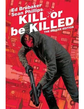 <Div>Kill Or Be Killed Deluxe Edition</Div> by Ed Brubaker