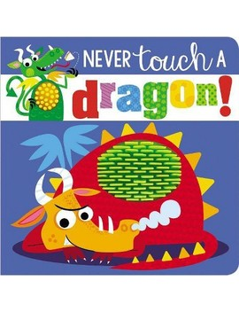 Never Touch A Dragon By Make Believe Ideas (Board Book) by Readerlink