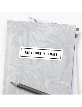 The Future Is Female Sticker by Mike11209