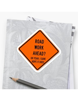 Road Work Ahead Sticker by Dancingmandy96