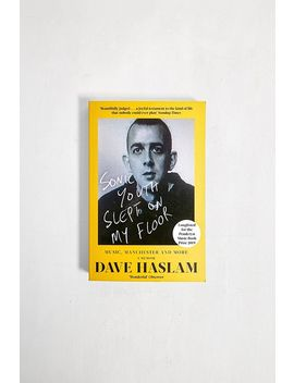 Sonic Youth Slept On My Floor: Music, Manchester And More: A Memoir By Dave Haslam by Urban Outfitters