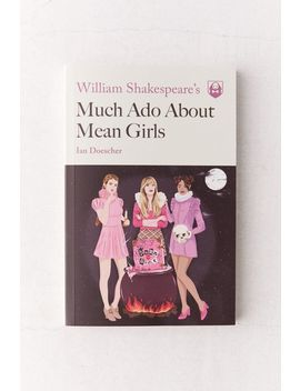 William Shakespeare's Much Ado About Mean Girls (Pop Shakespeare) By Ian Doescher by Urban Outfitters
