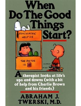 <Div>When Do The Good Things Start?: A Therapist Looks At Life's Ups And Downs (With A Bit Of Help From Charlie Brown And His Friends)</Div> by Abraham J. Twerski