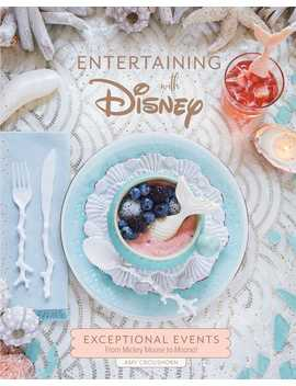 Entertaining With Disney : Exceptional Events From Mickey Mouse To Moana! by Amy  Croushorn