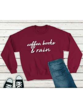 Coffee Books And Rain, Women's Sweatshirt, Crewneck Sweatshirt, Coffee Shirt, Coffee Sweatshirt, Fast Shipping, Customizable by Etsy