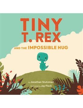 Tiny T. Rex And The Impossible Hug... by Jonathan Stutzman