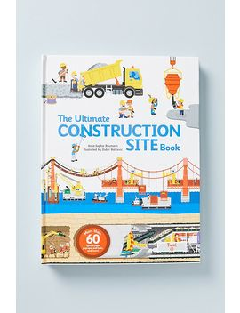The Ultimate Construction Site Book by Anthropologie