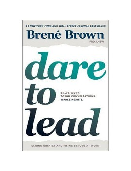 Dare To Lead : Brave Work, Tough Conversations, Whole Hearts   By Brene Brown (Hardcover) by Readerlink