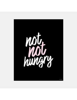 Not Not Hungry Print by Dormify