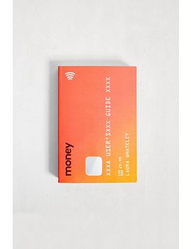 Money: A User's Guide By Laura Whateley by Urban Outfitters