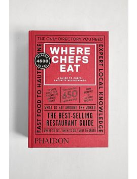 Where Chefs Eat: A Guide To Chefs' Favorite Restaurants By Joe Warwick, Joshua David Stein And Natascha Mirosch by Urban Outfitters