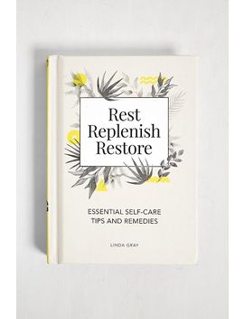 Rest, Replenish, Restore   Essential Self Care Tips And Remedies By Linda Gray by Urban Outfitters