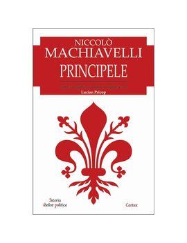 Principele   Niccolo Machiavelli by Editura Cartex
