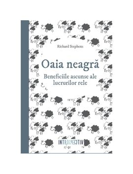 Oaia Neagra Sau De Ce Uneori E Bine Sa Fii Rau   Richard Stephens by Litera