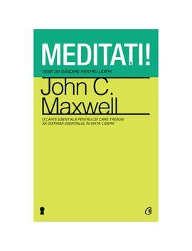 Meditati! Teme De Gandire Pentru Lideri   John C. Maxwell by Curtea Veche
