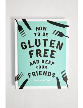 How To Be Gluten Free And Keep Your Friends By Anna Barnett by Urban Outfitters