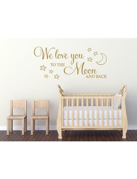"Child's Wall Quote, ""We Love You To The Moon And Back"",  Wall Art  Sticker, Vinyl Decal, Transfer. by Etsy"