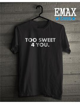 Funny T Shirt   Too Sweet For You, Unique Christmas Gift For Friend   Bff Gifts For Christmas   Sweet Gift For Girl Teenager by Etsy
