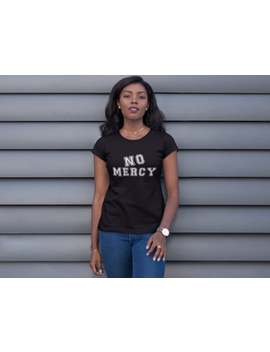 No Mercy Shirt   Funny Sayings Tshirt, Cute Tumblr Clothing   Friends Gift, Womens Graphic Tee, Sarcastic Quote Clothes by Etsy