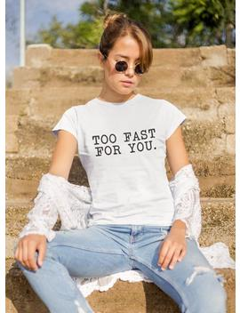 Tumblr Tee   Too Fast For You, Christmas Gift For Friend   Womens Sayings Tshirt, Aethetic Clothing   Boho Graphic Tee, Cute Girls Top by Etsy