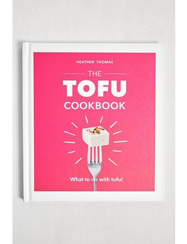 The Tofu Cookbook By Heather Thomas by Urban Outfitters