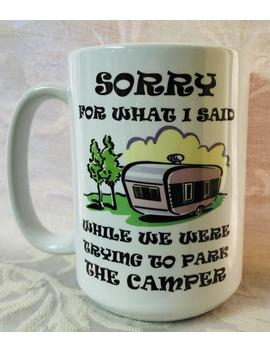 Sorry For What I Said While We Were Trying To Park The Camper Camping Mug, Travel Trailer, Apology Gift, Small Camper, Rv Gift, Camping Gift by Etsy