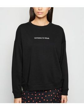 Black Nothing To Wear Slogan Sweatshirt by New Look