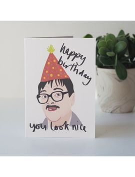 Happy Birthday, You Look Nice, Jim Friday Night Dinner Funny Birthday Card by Ebay Seller