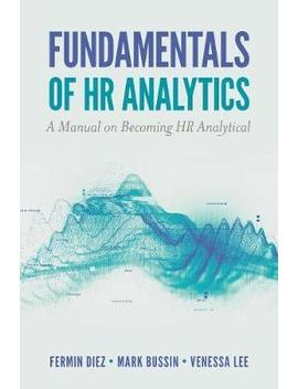 Fundamentals Of Hr Analytics : A Manual On Becoming Hr Analytical by Fermin Diez