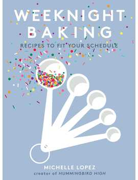 Weeknight Baking : Recipes To Fit Your Schedule by Michelle Lopez
