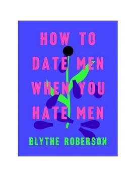 How To Date Men When You Hate Men   By Blythe Roberson (Hardcover) by Target