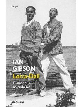 Lorca Dali. El Amor Que No Pudo Ser by Ian Gibson
