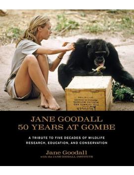 Jane Goodall: 50 Years At Gombe by Jane Goodall